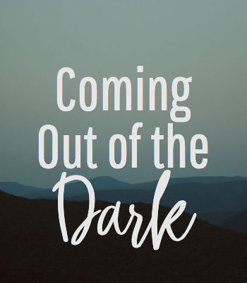 coming out of the dark